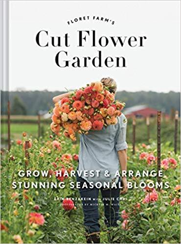 Floret Farm's Cut Flower Garden Grow, Harvest, and Arrange Stunning Seasonal Blooms