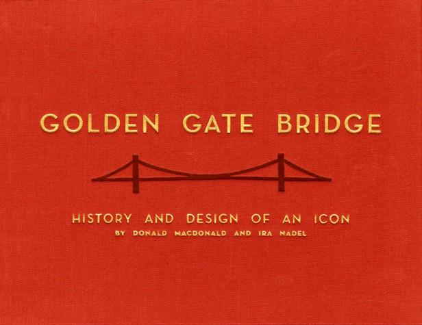 Golden Gate Bridge History and Design of an Icon By Donald MacDonald,and Ira Nadel