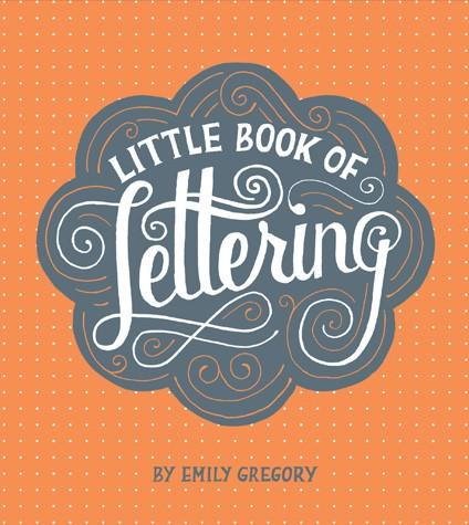 Little Book of Lettering By Emily Gregory