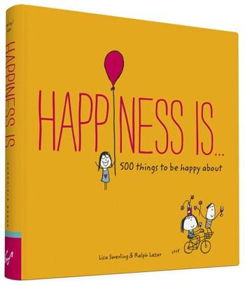 Happiness Is . . . 500 Things to Be Happy About By Ralph Lazar and Lisa Swerling