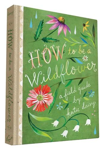 How to Be a Wildflower by Katie Daisy