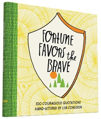 Fortune Favors the Brave 100 Courageous Quotations by Lisa Congdon