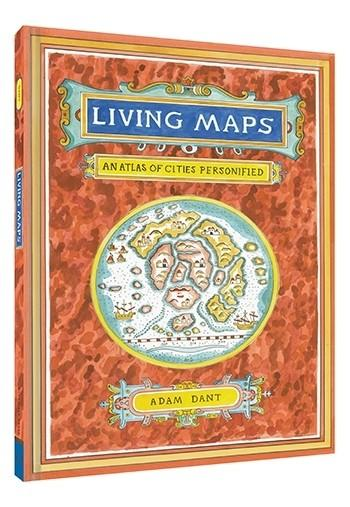 Living Maps - An Atlas of Cities Personified   By Adam Dant