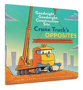 Crane Truck's Opposites Goodnight, Goodnight, Construction Site   By Sherri Duskey Rinker, By Ethan Long