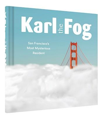 Karl the Fog San Francisco's Most Mysterious Resident By Karl the Fog