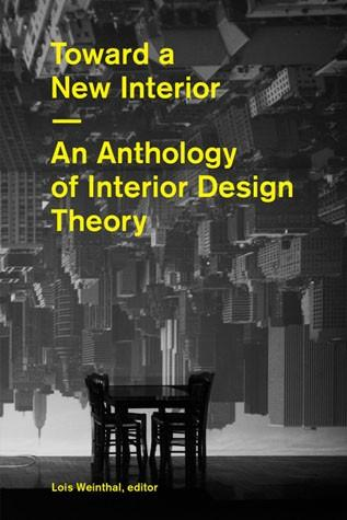 Toward a New Interior An Anthology of Interior Design Theory Princeton Architectural Press By Lois Weinthal