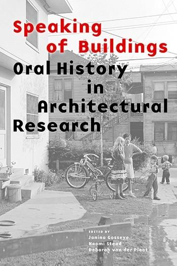 Speaking of Buildings Oral History in Architectural Research  Princeton Architectural Press