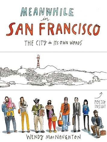 Meanwhile in San Francisco The City in its Own Words By Wendy MacNaughton