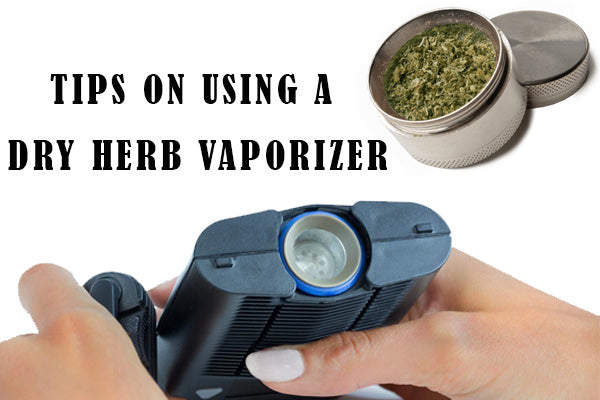8 Tips on Using a Dry Herb Vaporizer