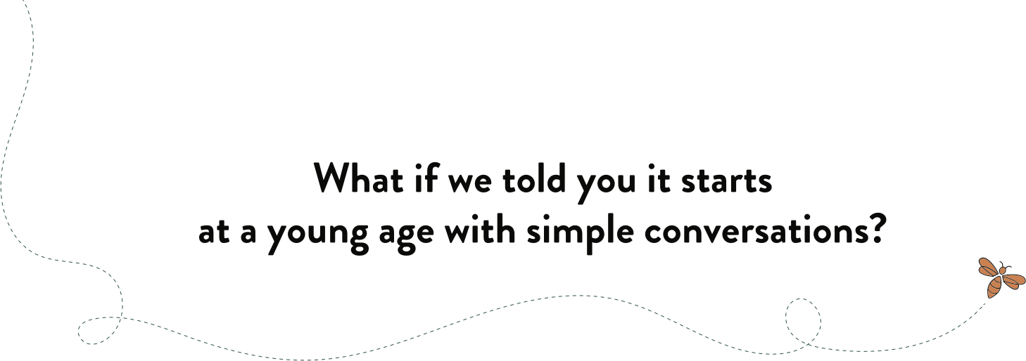 What if we told you it starts at a young age with simple conversations slide image
