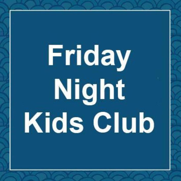 Friday Night Kid's Club