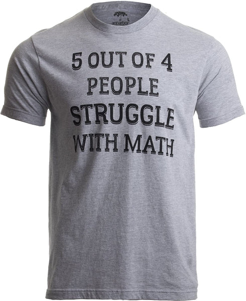 5 of 4 People Struggle with Math | Funny T-Shirt