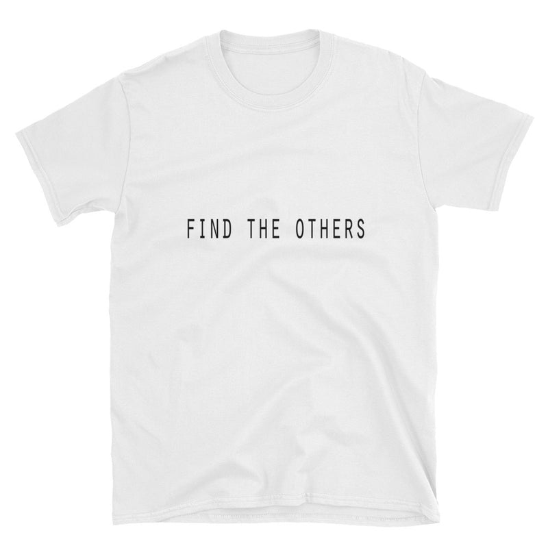 *ORIGINAL* Find The Others: Short-Sleeve Unisex T-Shirt