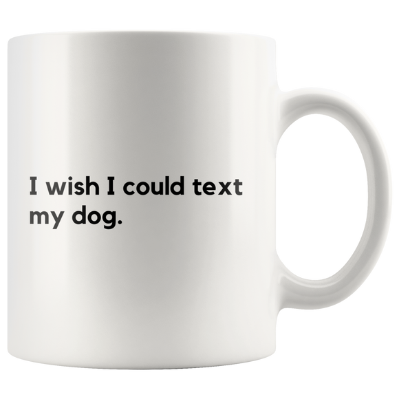 Text My Dog Mug