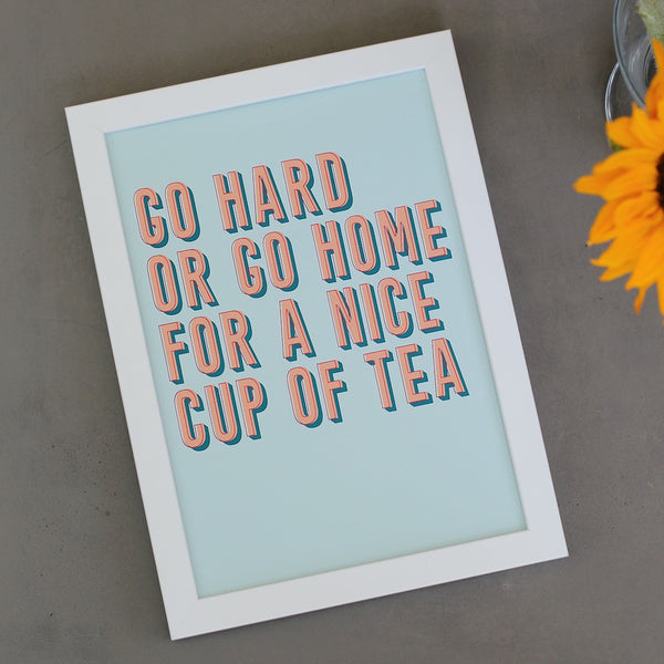 Go Hard Or Go Home Art Print