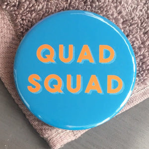 Quad Squad Large Pin Badge