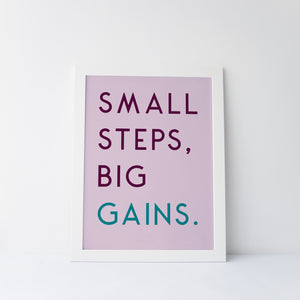 Small Steps Big Gains Art Print