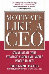 Motivate Like a CEO : Communicate Your Strategic Vision and Inspire People to Act! (English)