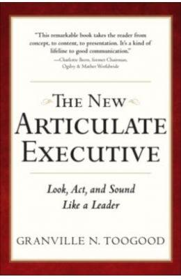 Articulate Executive Learn To Look Act And Sound Like A Leader 2/E : Look, Act and Sound Like a Leader