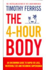 The 4-Hour Body : An Uncommon Guide to Rapid Fat-loss, Incredible Sex and Becoming Superhuman
