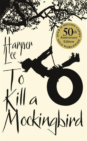 To Kill A Mockingbird : 50th Anniversary Edition