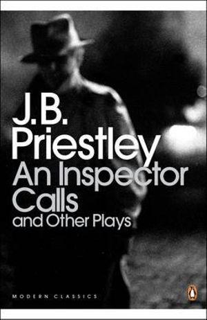 An Inspector Calls : and Other Plays : Time & the Conways; I Have Been Here Before; An Inspector Calls An
