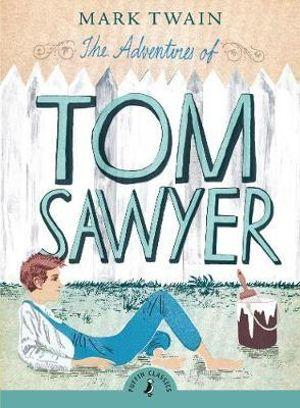 Puffin Classics : The Adventures of Tom Sawyer : Puffin Classics