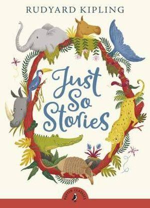 Just So Stories : Puffin Classics