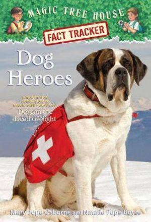 Magic Tree House Fact Tracker #24 Dog Heroes : a Nonfiction Companion to Magic Tree House #46 : Dogs in the Dead of Night