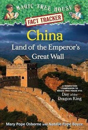China: Land of the Emperors Great Wall : Magic Tree House Fact Tracker #31: : A Nonfiction Companion to Magic Tree House #14: Day of the Dragon King