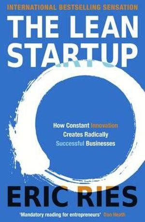 The Lean Startup : How Relentless Change Creates Radically Successful Businesses