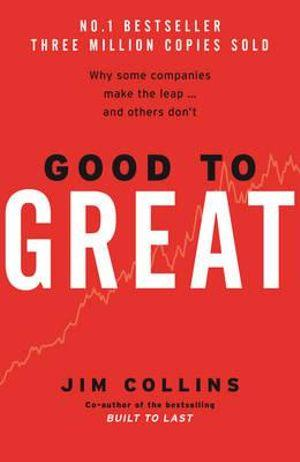 Good to Great : Why Some Companies Make the Leap... And Others Dont