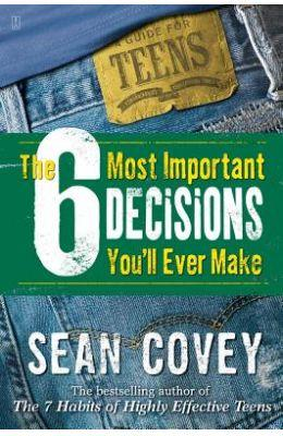The 6 Most Important Decisions Youll Ever Make : A Guide for Teens