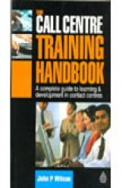 The Call Centre Training Handbook (A Complete Guide To Learning & Development In Contact Centres)