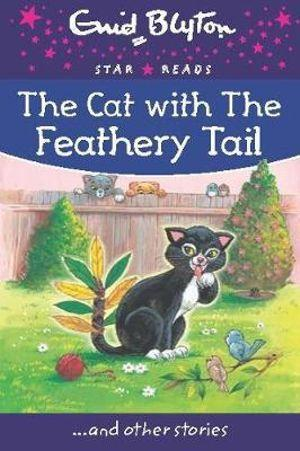 The Cat with the Feathery Tail : Enid Blyton: Star Reads