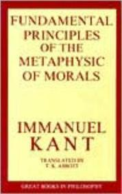 Fundamental Principles Of The Metaphysic Of Morals, The : Great Books in Philosophy