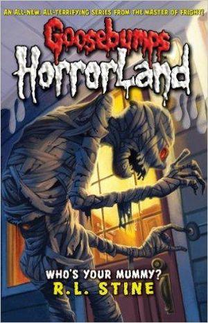 Whos Your Mummy? : Goosebumps Horrorland