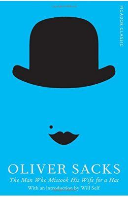 The Man Who Mistook His Wife for a Hat : Picador Classic