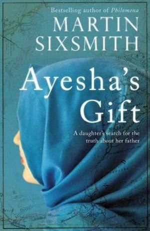 Ayeshas Gift : A daughters search for the truth about her father