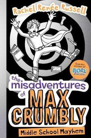 Middle School Mayhem : The Misadventures of Max Crumbly