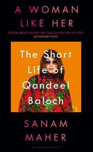 A Woman Like Her:the Short Life Of Qandeel Baloch