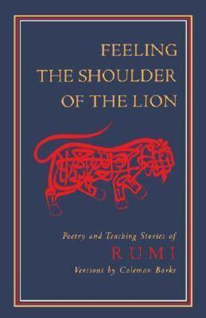 Feeling the Shoulder of the Lion : Poetry and Teaching Stories of Rumi