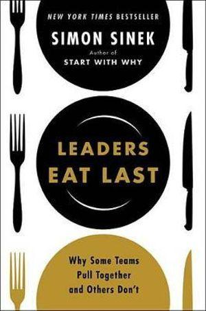 Leaders Eat Last : Why Some Teams Pull Together and Others Dont