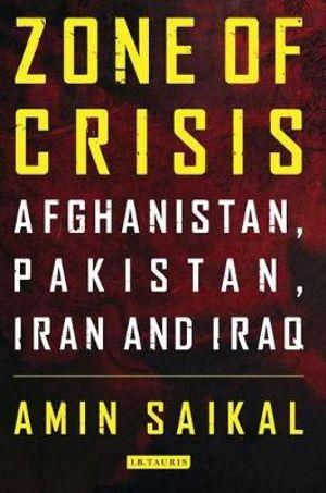 Zone of Crisis : Afghanistan, Pakistan, Iran and Iraq