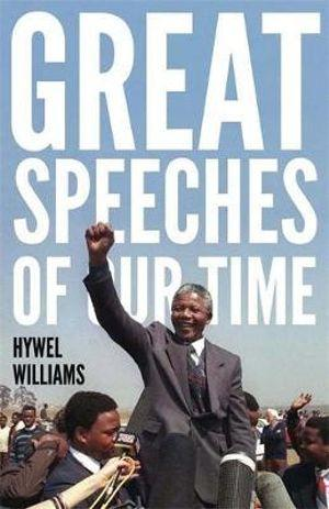 Great Speeches of Our Time : Speeches That Shaped the Modern World