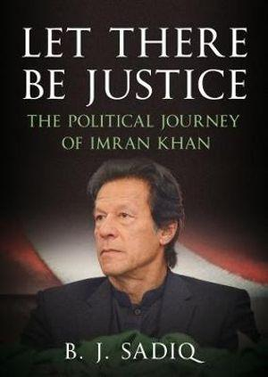 Let There Be Justice : The Political Journey of Imran Khan