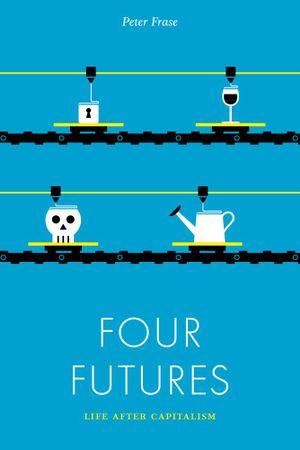 Four Futures : Life After Capitalism