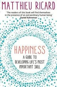 Happiness : A Guide to Developing Lifes Most Important Skill