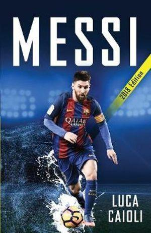 Messi - 2018 Updated Edition : More Than a Superstar