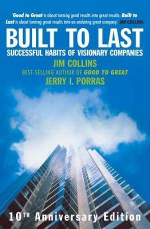 Built to Last - 10th Anniversary Edition : Successful Habits of Visionary Companies